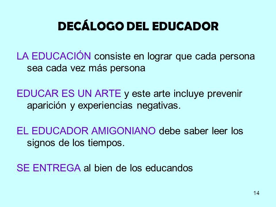 DECÁLOGO DEL EDUCADOR LA EDUCACIÓN consiste en lograr que cada persona sea cada vez más persona.