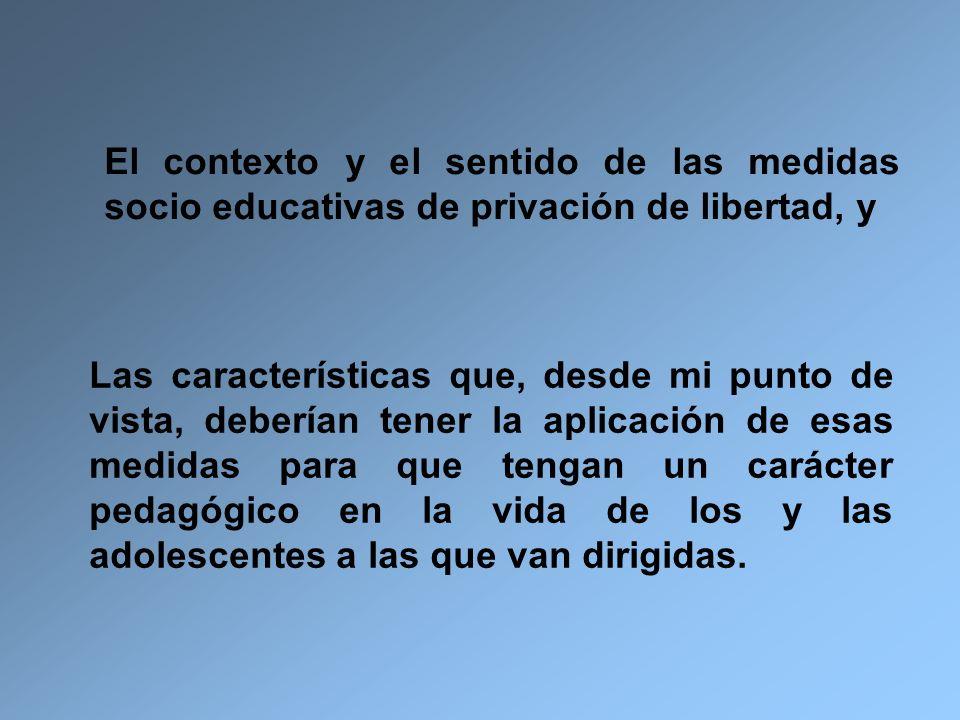 El contexto y el sentido de las medidas socio educativas de privación de libertad, y