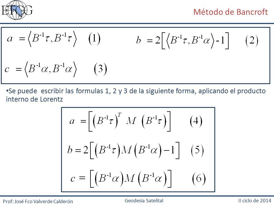 Método de Bancroft Se puede escribir las formulas 1, 2 y 3 de la siguiente forma, aplicando el producto interno de Lorentz.