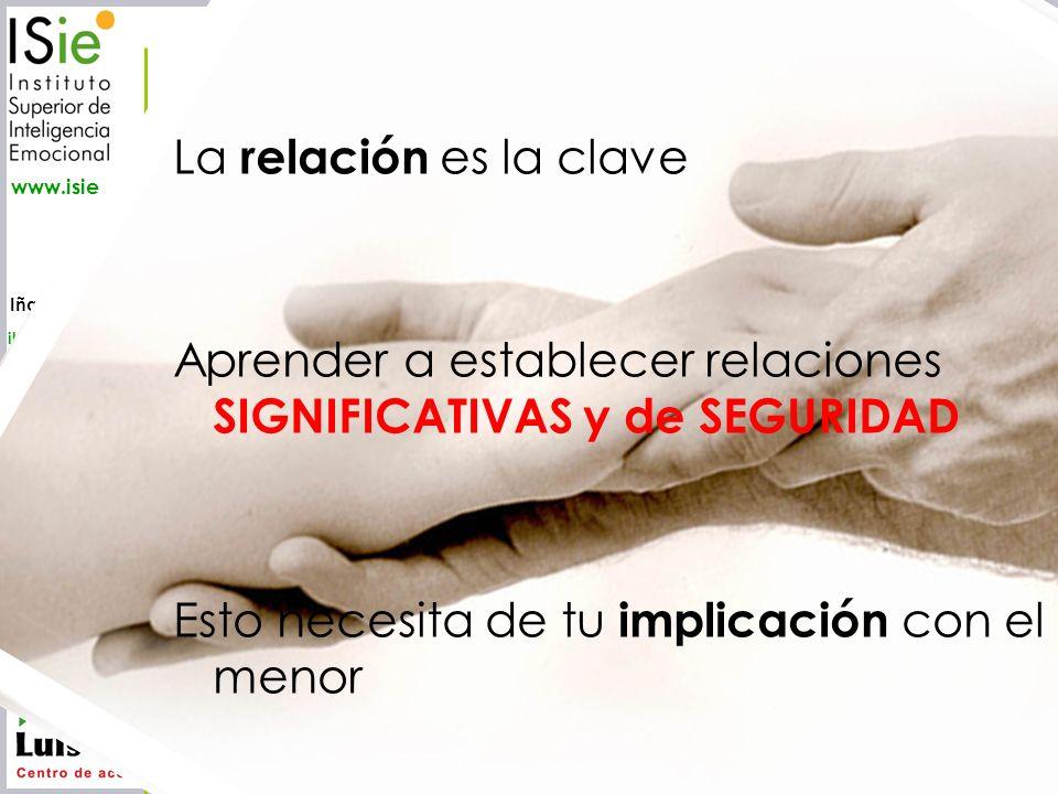 La relación es la clave Aprender a establecer relaciones SIGNIFICATIVAS y de SEGURIDAD.