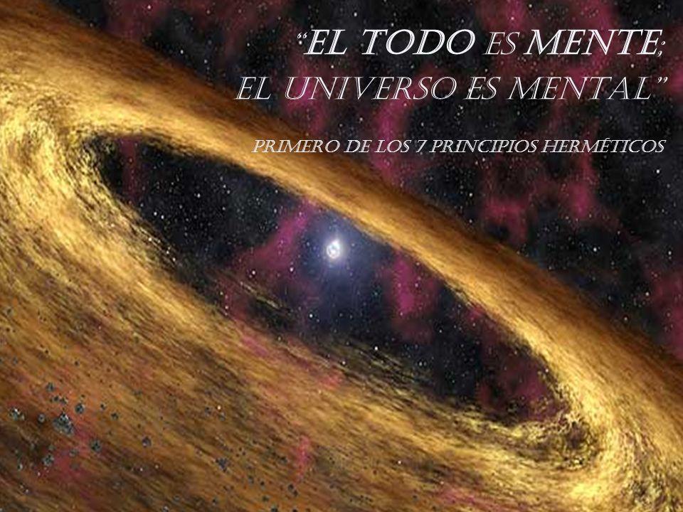 El TODO es mente; el universo es mental