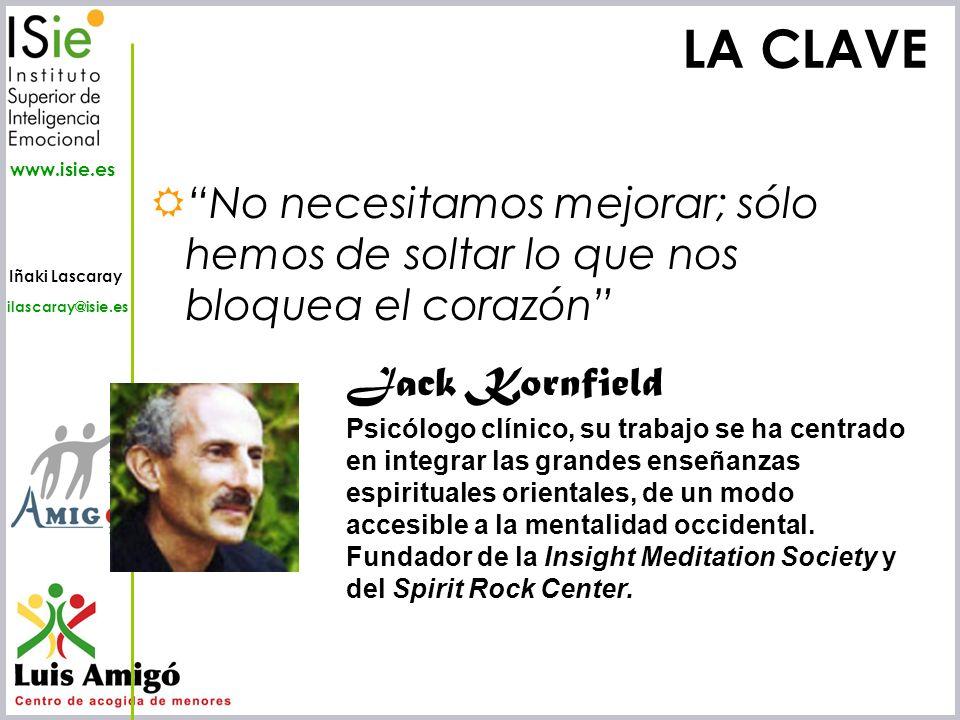 LA CLAVE No necesitamos mejorar; sólo hemos de soltar lo que nos bloquea el corazón Jack Kornfield.