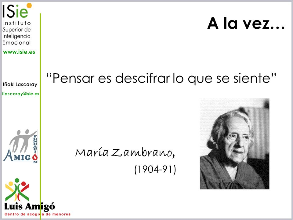 A la vez… Pensar es descifrar lo que se siente María Zambrano,