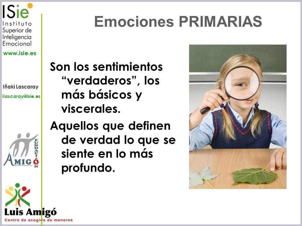 Emociones PRIMARIAS Son los sentimientos verdaderos , los más básicos y viscerales.