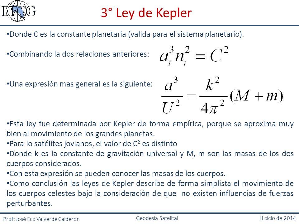 3° Ley de Kepler Donde C es la constante planetaria (valida para el sistema planetario). Combinando la dos relaciones anteriores: