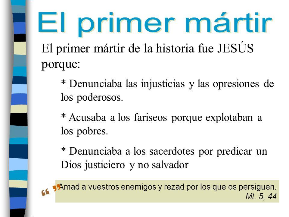   El primer mártir El primer mártir de la historia fue JESÚS porque: