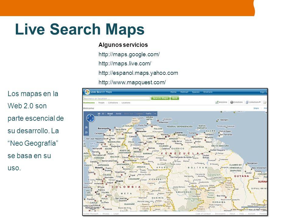 Live Search Maps Algunos servicios. http://maps.google.com/ http://maps.live.com/ http://espanol.maps.yahoo.com.