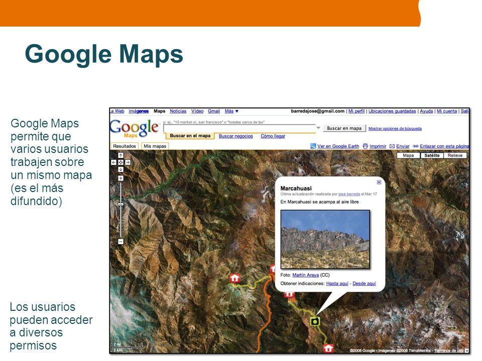 Google Maps Google Maps permite que varios usuarios trabajen sobre un mismo mapa (es el más difundido)