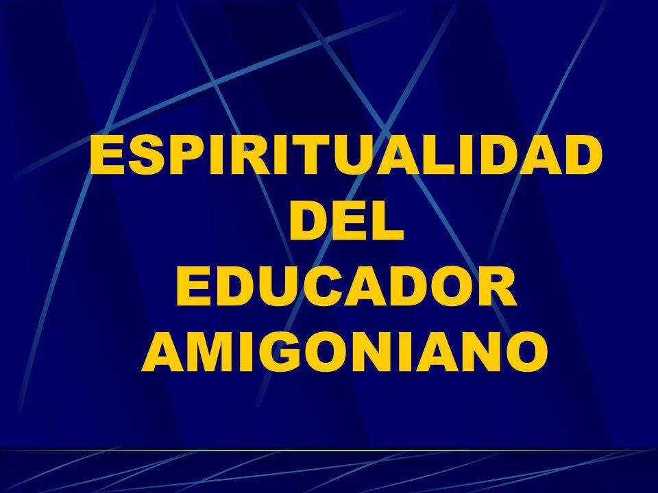 ESPIRITUALIDAD DEL EDUCADOR AMIGONIANO