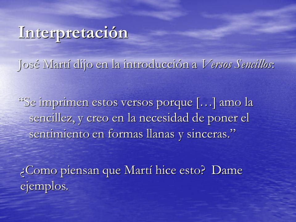 Interpretación José Martí dijo en la introducción a Versos Sencillos: