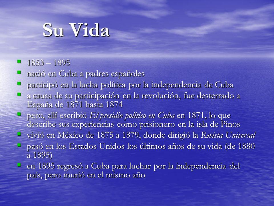 Su Vida 1853 – 1895 nació en Cuba a padres españoles