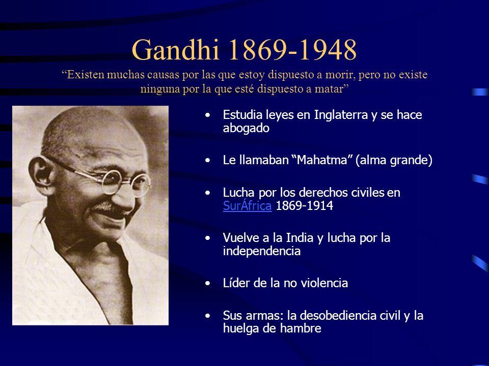 Gandhi 1869-1948 Existen muchas causas por las que estoy dispuesto a morir, pero no existe ninguna por la que esté dispuesto a matar