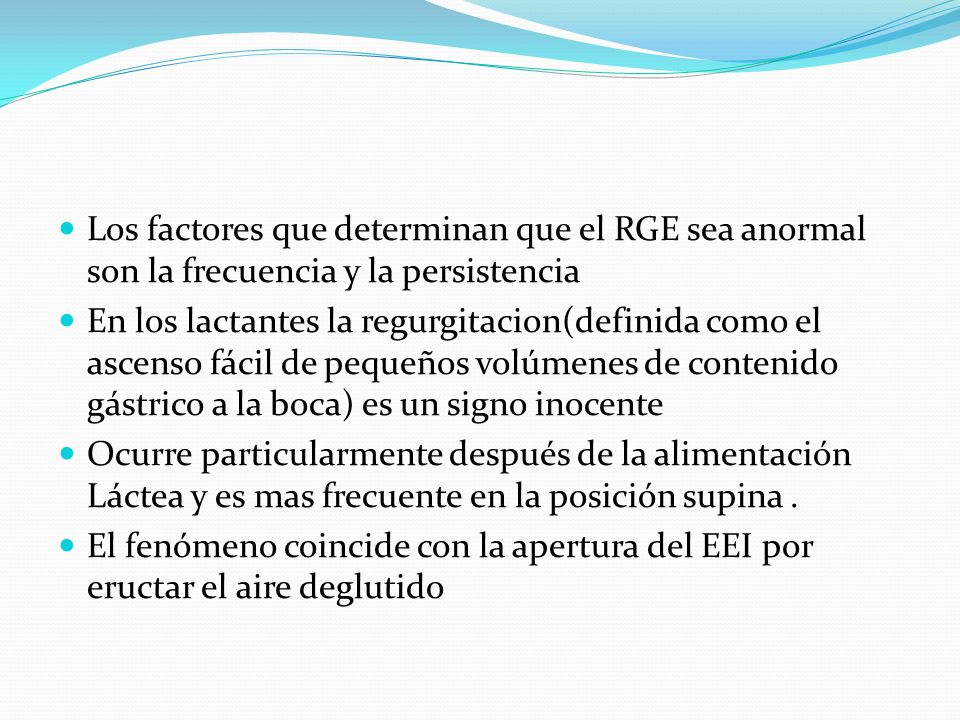 Los factores que determinan que el RGE sea anormal son la frecuencia y la persistencia