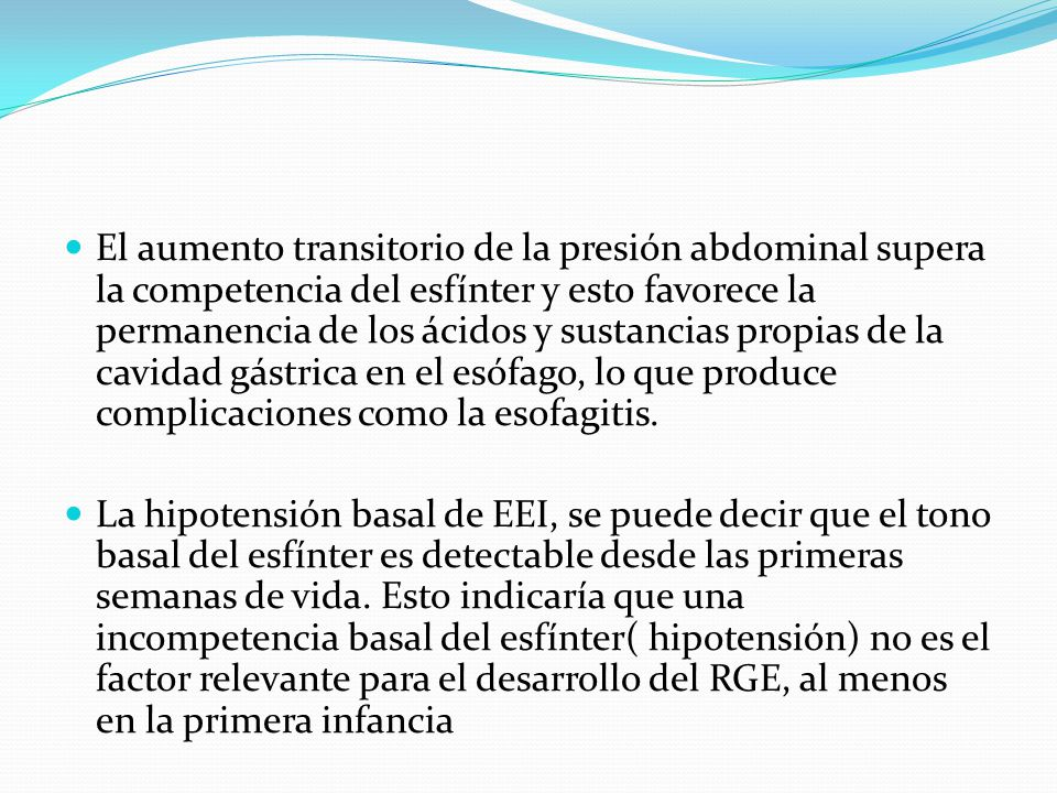 El aumento transitorio de la presión abdominal supera la competencia del esfínter y esto favorece la permanencia de los ácidos y sustancias propias de la cavidad gástrica en el esófago, lo que produce complicaciones como la esofagitis.