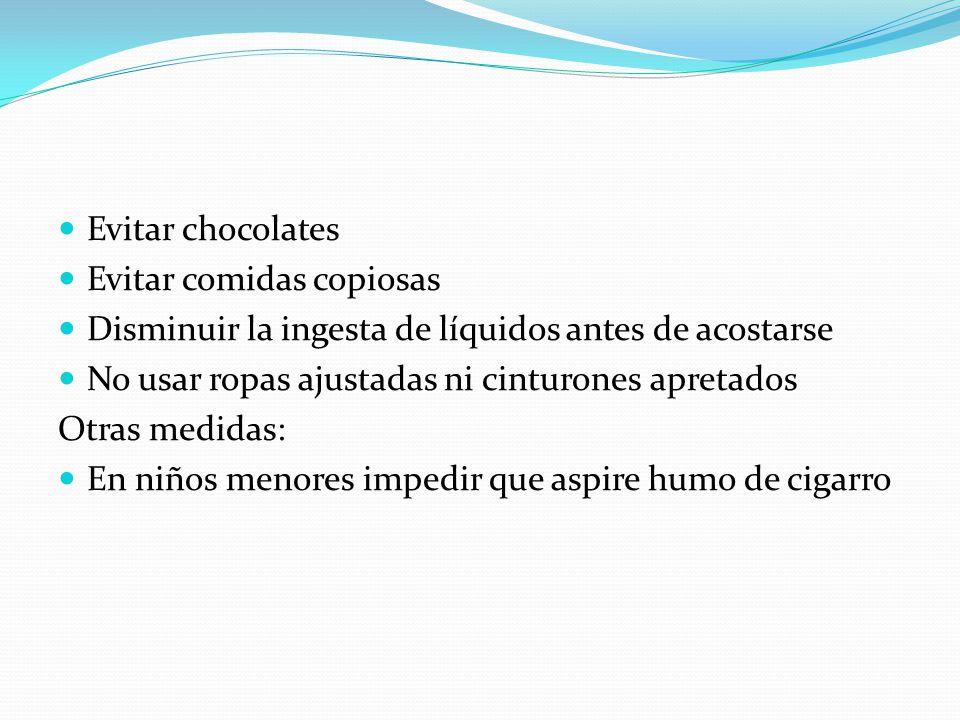 Evitar chocolates Evitar comidas copiosas. Disminuir la ingesta de líquidos antes de acostarse. No usar ropas ajustadas ni cinturones apretados.