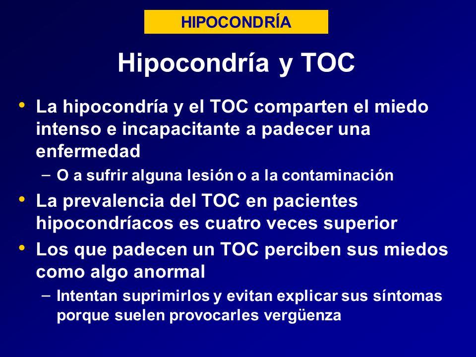 HIPOCONDRÍA Hipocondría y TOC. La hipocondría y el TOC comparten el miedo intenso e incapacitante a padecer una enfermedad.