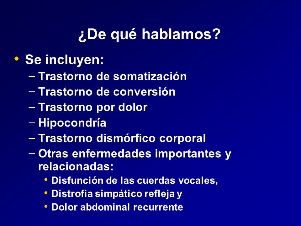 ¿De qué hablamos Se incluyen: Trastorno de somatización