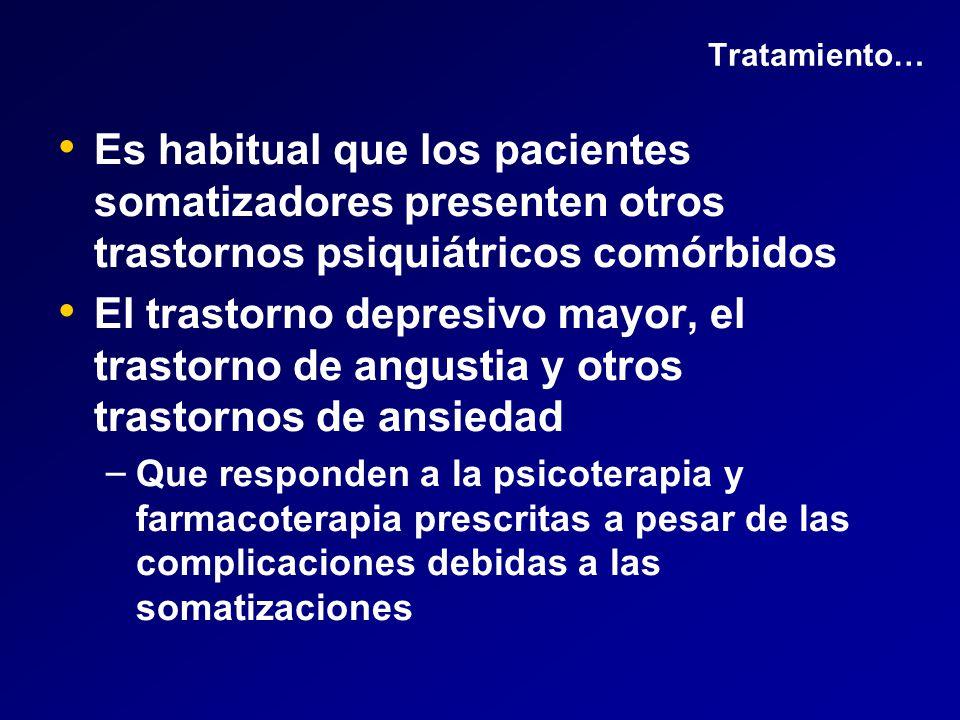 Tratamiento… Es habitual que los pacientes somatizadores presenten otros trastornos psiquiátricos comórbidos.