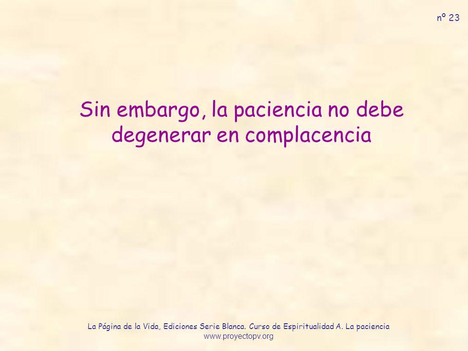 Sin embargo, la paciencia no debe degenerar en complacencia