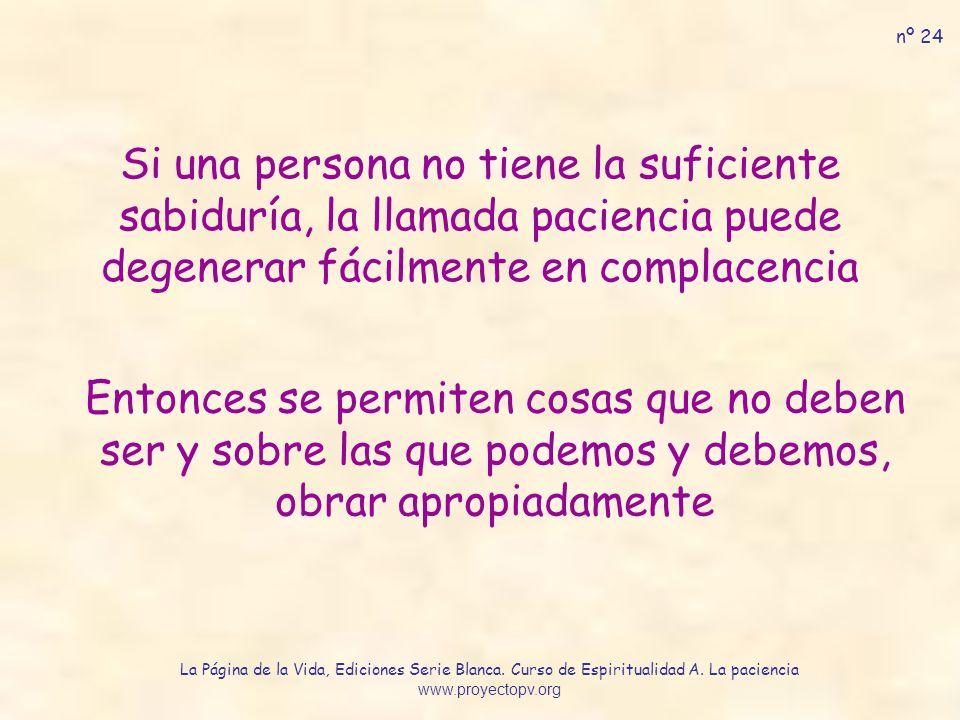 nº 24 Si una persona no tiene la suficiente sabiduría, la llamada paciencia puede degenerar fácilmente en complacencia.