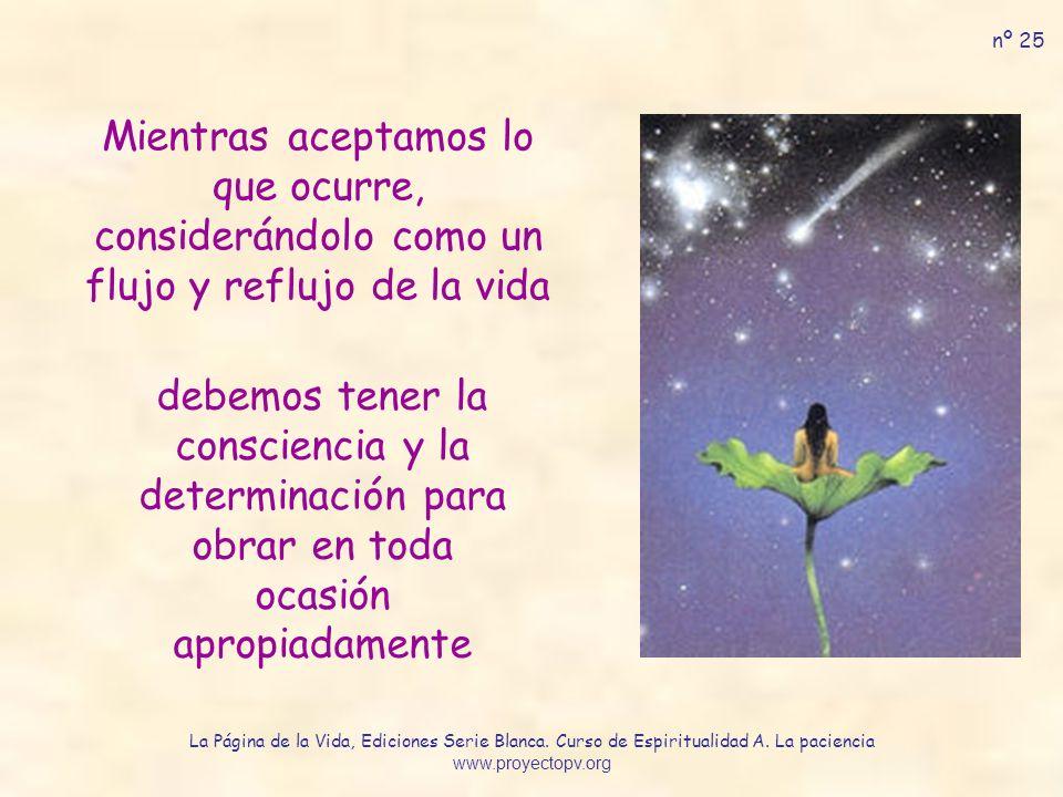 nº 25 Mientras aceptamos lo que ocurre, considerándolo como un flujo y reflujo de la vida.