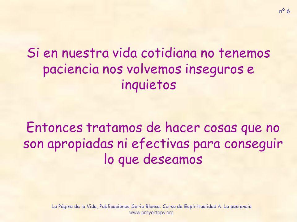 nº 6 Si en nuestra vida cotidiana no tenemos paciencia nos volvemos inseguros e inquietos.