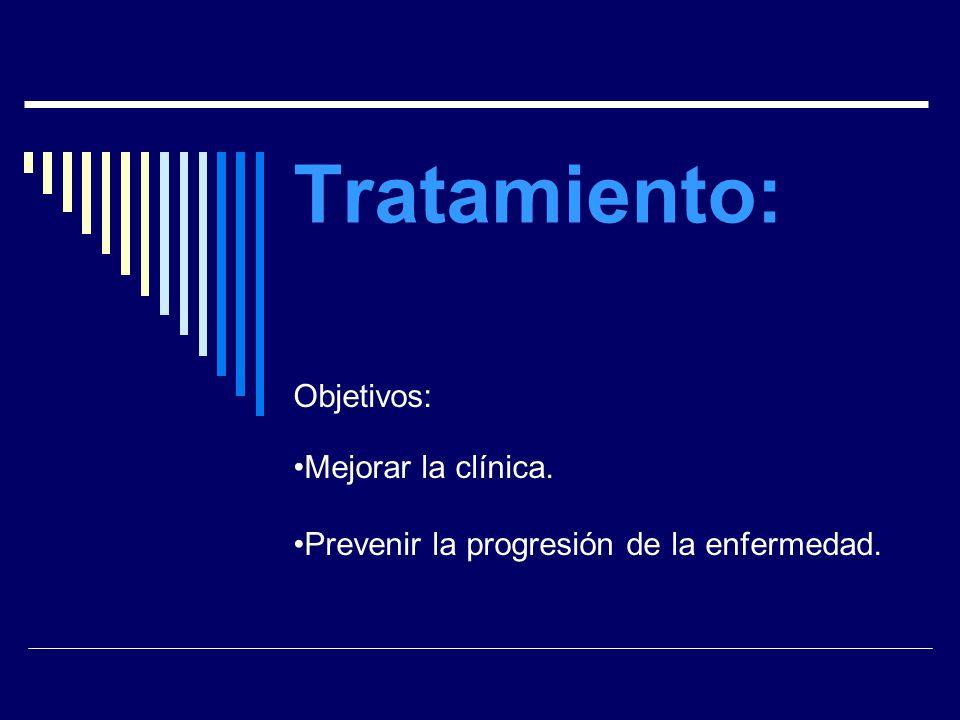 Tratamiento: Objetivos: Mejorar la clínica.