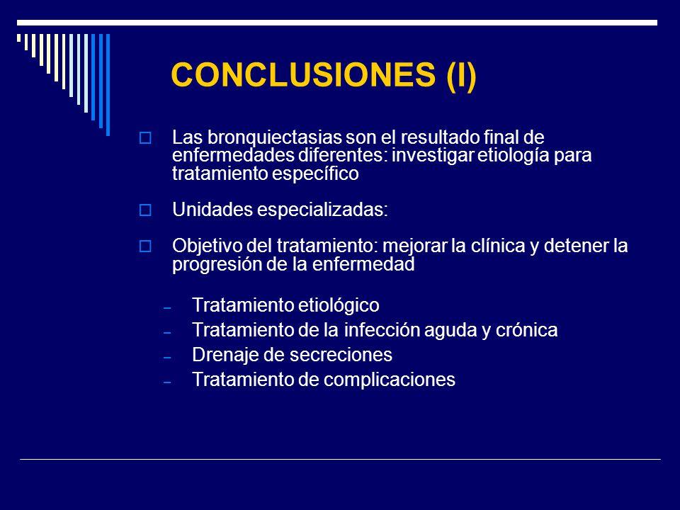 CONCLUSIONES (I) Las bronquiectasias son el resultado final de enfermedades diferentes: investigar etiología para tratamiento específico.