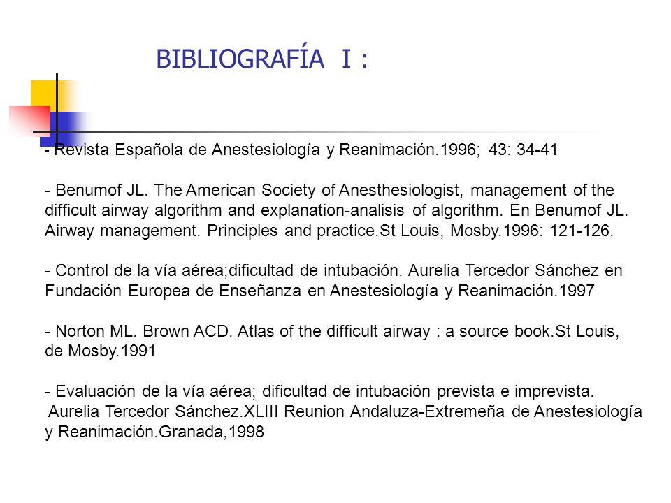 BIBLIOGRAFÍA I : - Revista Española de Anestesiología y Reanimación.1996; 43: 34-41.
