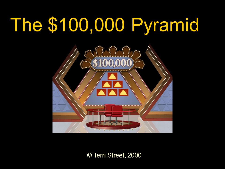 The $100,000 Pyramid © Terri Street, 2000