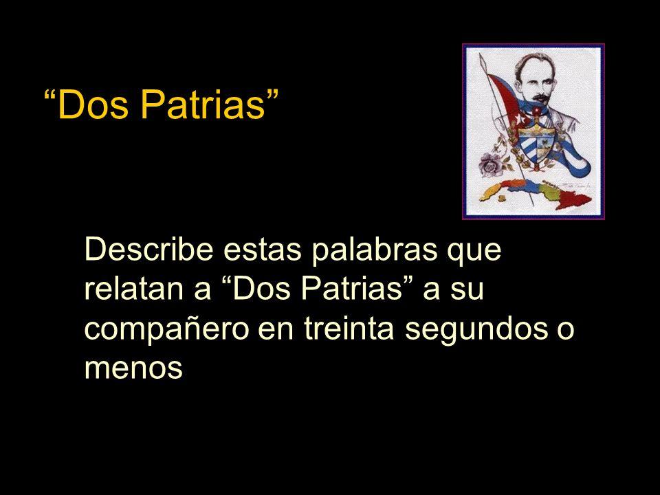 Dos Patrias Describe estas palabras que relatan a Dos Patrias a su compañero en treinta segundos o menos.