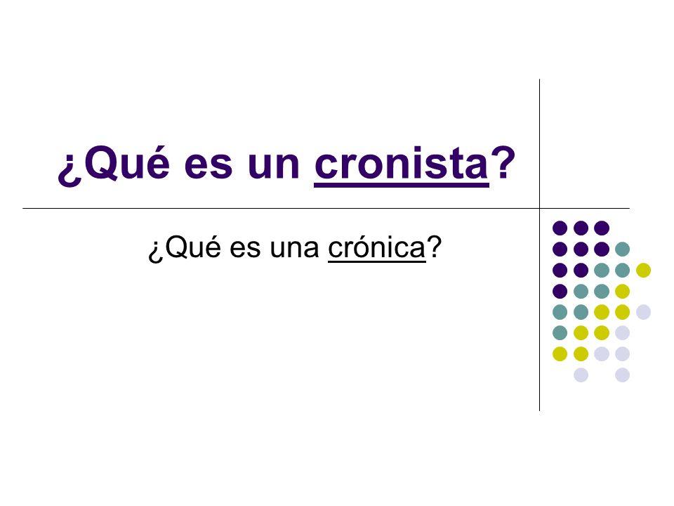 ¿Qué es un cronista ¿Qué es una crónica