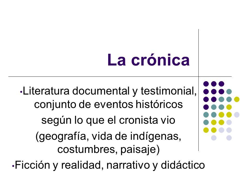 La crónica Literatura documental y testimonial, conjunto de eventos históricos. según lo que el cronista vio.