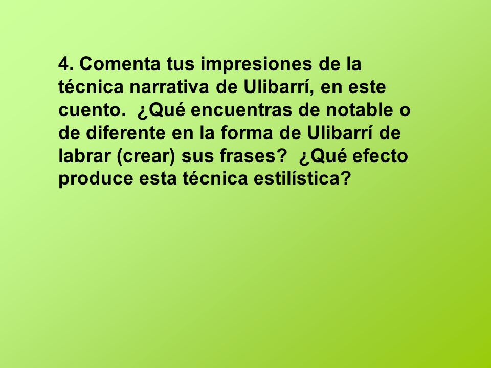 4.Comenta tus impresiones de la técnica narrativa de Ulibarrí, en este cuento.