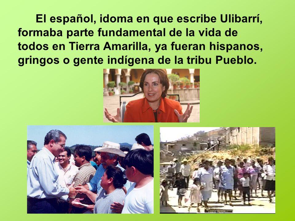 El español, idoma en que escribe Ulibarrí, formaba parte fundamental de la vida de todos en Tierra Amarilla, ya fueran hispanos, gringos o gente indígena de la tribu Pueblo.