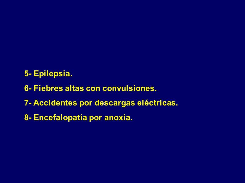 5- Epilepsia. 6- Fiebres altas con convulsiones. 7- Accidentes por descargas eléctricas.