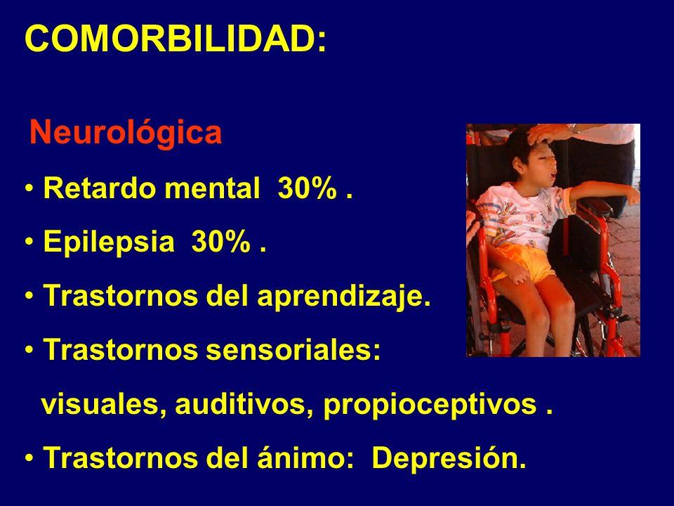 COMORBILIDAD: Retardo mental 30% . Epilepsia 30% .