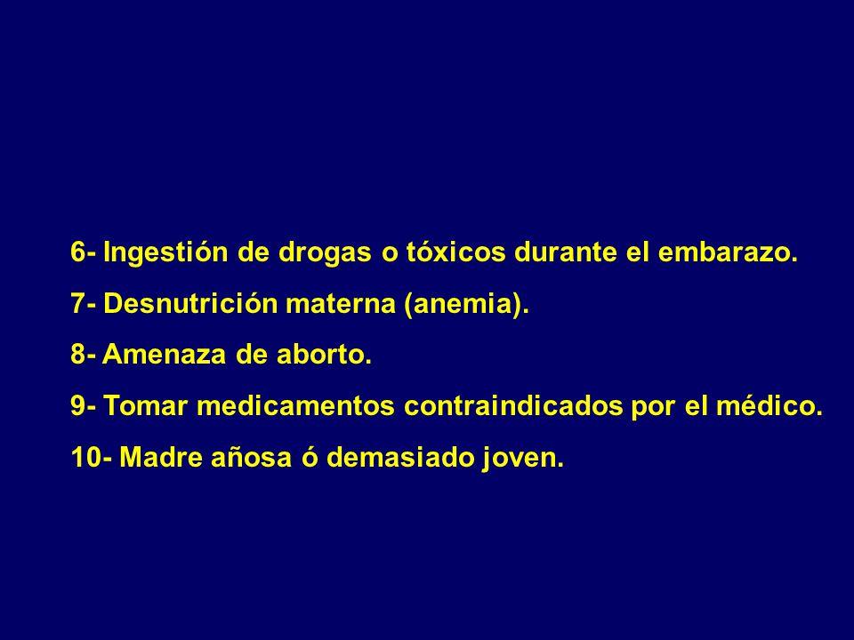 6- Ingestión de drogas o tóxicos durante el embarazo.