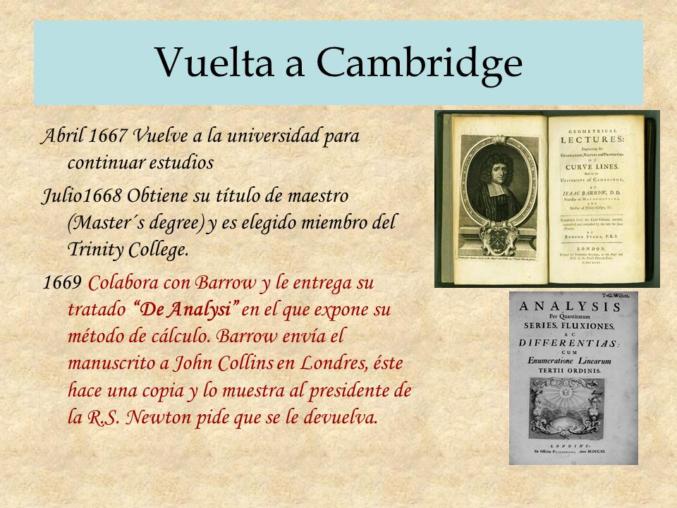 Vuelta a Cambridge Abril 1667 Vuelve a la universidad para continuar estudios.