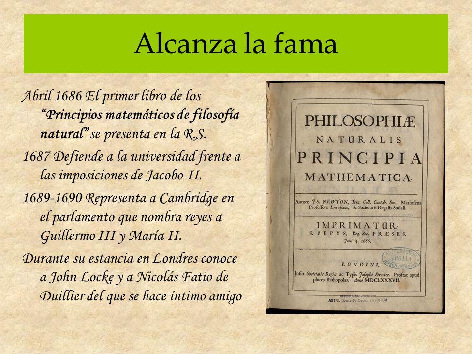 Alcanza la fama Abril 1686 El primer libro de los Principios matemáticos de filosofía natural se presenta en la R.S.