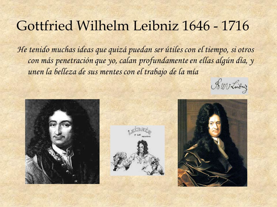 Gottfried Wilhelm Leibniz 1646 - 1716