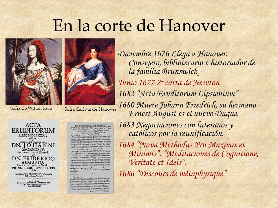 En la corte de Hanover Diciembre 1676 Llega a Hanover. Consejero, bibliotecario e historiador de la familia Brunswick.