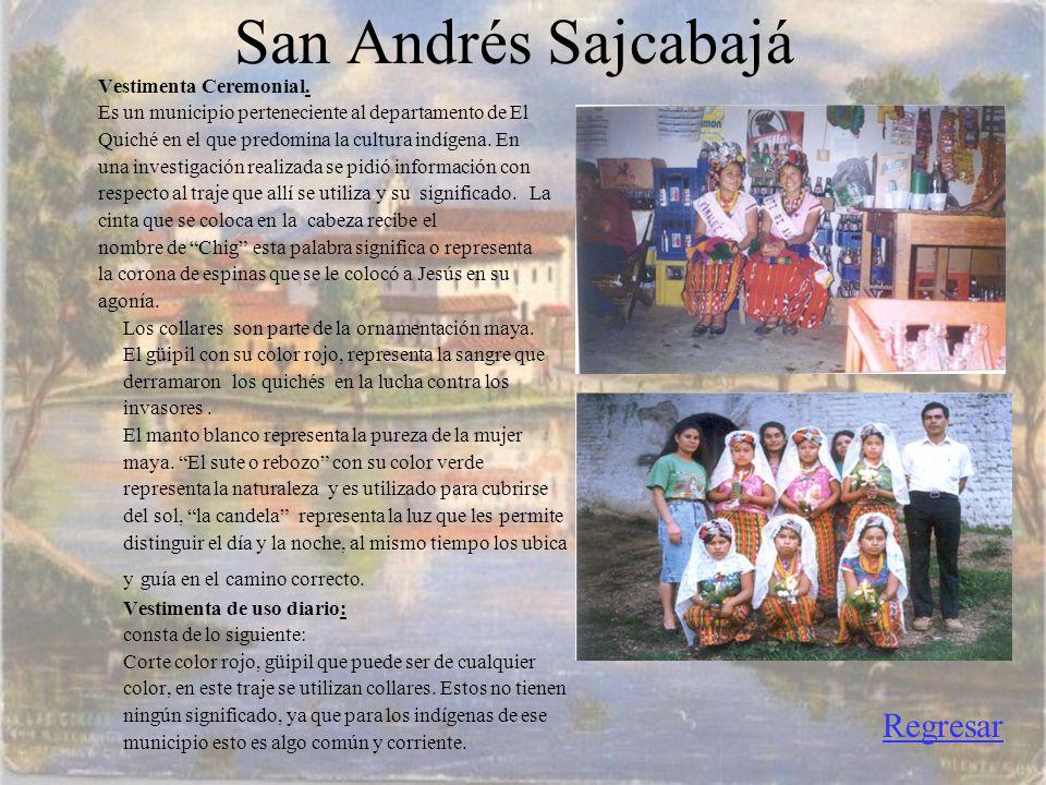 San Andrés Sajcabajá Regresar Vestimenta Ceremonial.