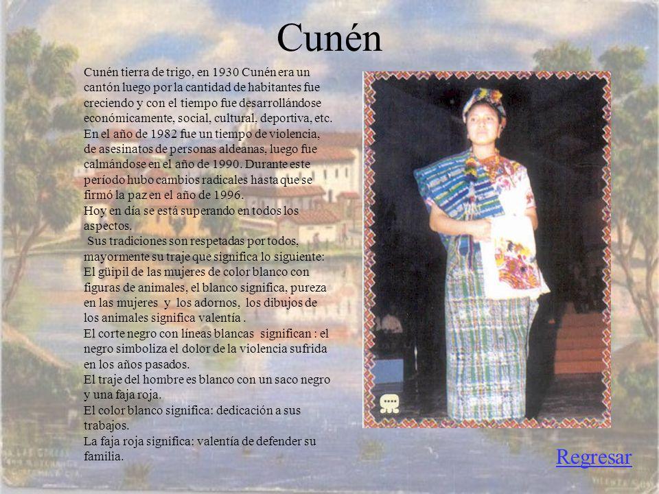 Cunén Cunén tierra de trigo, en 1930 Cunén era un cantón luego por la cantidad de habitantes fue creciendo y con el tiempo fue desarrollándose.
