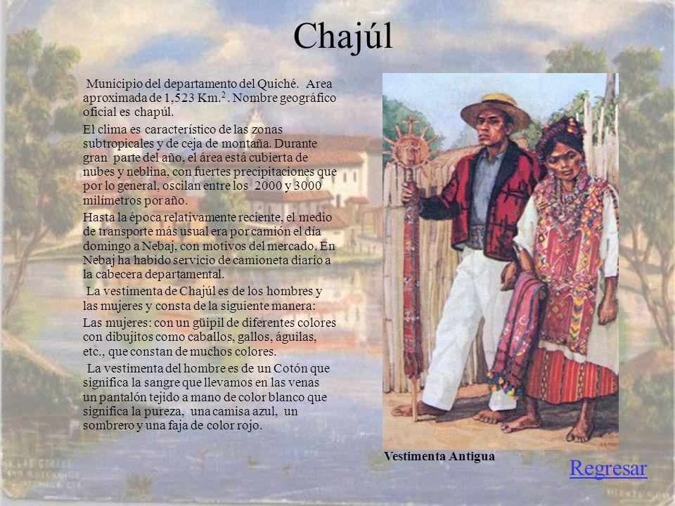 Chajúl Municipio del departamento del Quiché. Area aproximada de 1,523 Km.2 . Nombre geográfico oficial es chapúl.