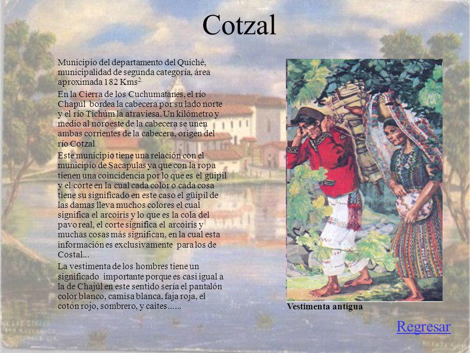Cotzal Municipio del departamento del Quiché, municipalidad de segunda categoría, área aproximada 182 Kms2.