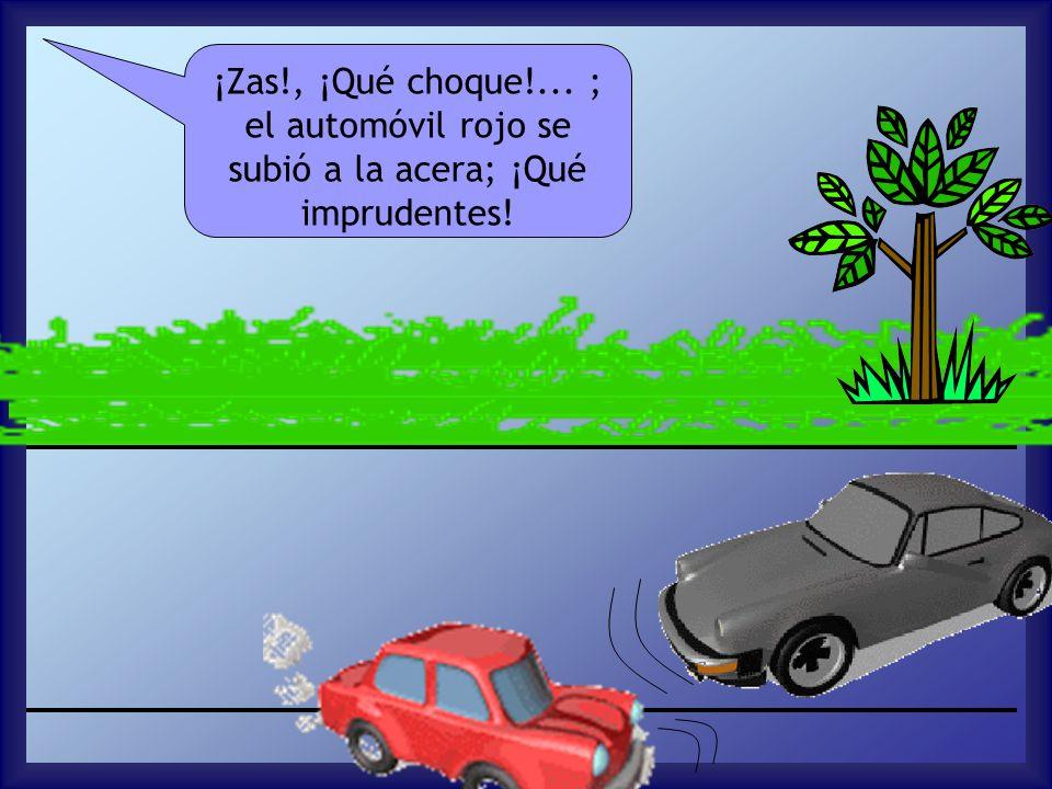 ¡Zas!, ¡Qué choque!... ; el automóvil rojo se subió a la acera; ¡Qué imprudentes!