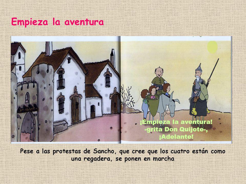 ¡Empieza la aventura! -grita Don Quijote-, ¡Adelante!