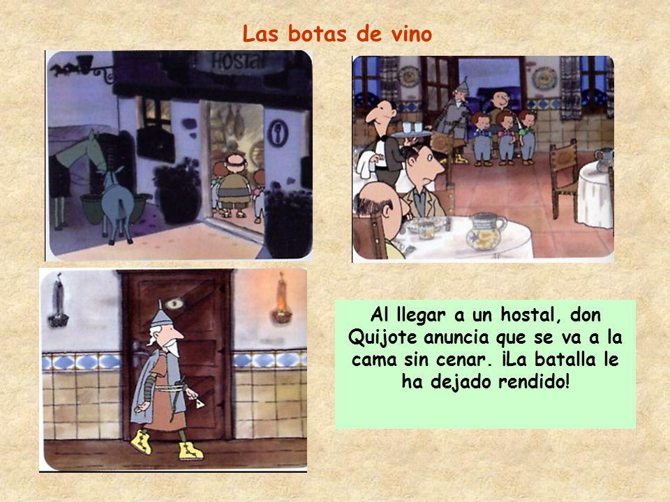 Las botas de vino Al llegar a un hostal, don Quijote anuncia que se va a la cama sin cenar.