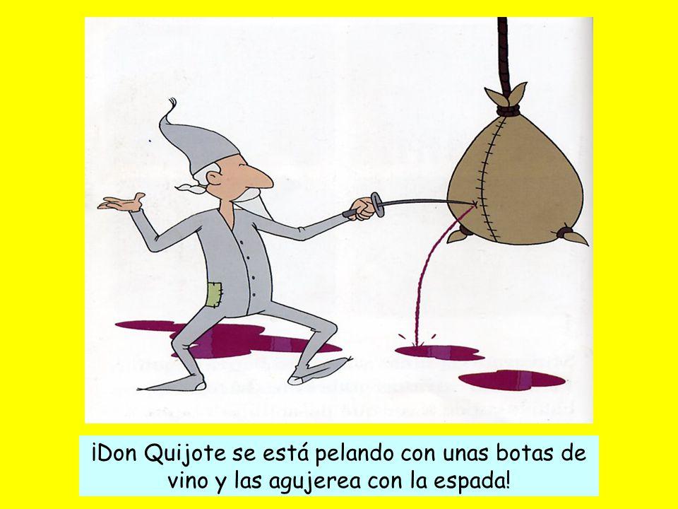 ¡Don Quijote se está pelando con unas botas de vino y las agujerea con la espada!